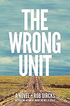The Wrong Unit: A Novel by [Dircks, Rob]
