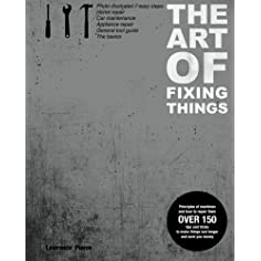 The Art of Fixing Things, Principles of Machines, and How to Repair Them: 150 Tips and Tricks to Make Things Last Longer, and save You Money Paperback – September 24, 2011