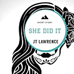 She Did It: A Short Story | JT Lawrence