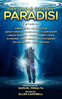 Chronicle Worlds: Paradisi (Future Chronicles Book 14) by [Peralta, Samuel, Lasota, Cheri, Locke, Louisa, Angelly, Ashley, Davon, Claire, Edmunds, Lindsay, Mayeski, SJ, McKell, Andy, Patterson, Bill, Lewis, Joseph Robert]