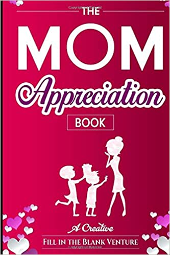 32f3dc1c4 The Mom Appreciation Book: A Creative Fill-In-The-Blank Venture - The  Perfect Gift for Mom: FITB Ventures: 9781945006517: Amazon.com: Books