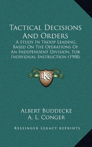 Download Tactical Decisions And Orders: A Study In Troop Leading, Based On The Operations Of An Independent Division, For Individual Instruction (1908) ebook