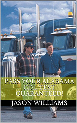 Pass Your Alabama CDL Test Guaranteed! 100 Most Common Alabama Commercial Driver's License With Real Practice Questions