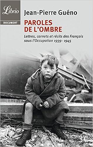 Livres Paroles de l'ombre : Lettres, carnets et récits des Français sous l'occupation 1939-1945 epub, pdf