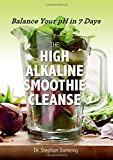 The High Alkaline Smoothie Cleanse: Balance Your pH in 7 Days