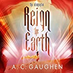 Reign the Earth | A.C. Gaughen