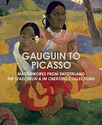 Gauguin to Picasso, Masterworks from Switzerland: The Staechelin & Im Obersteg Collections ()