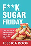 img - for F**K Sugar Friday: A Sassy Little Guide to Supercharging Your Life by Saying