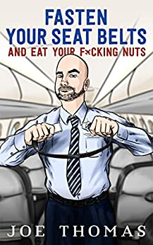 Fasten Your Seat Belts And Eat Your Fucking Nuts by [Thomas, Joe]