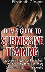 Dom's Guide To Submissive Training: Step-by-step Blueprint On How To Train Your New Sub. A Must Read For Any Dom/Master In A BDSM Relationship: 1 (Men's Guide to BDSM)