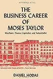 The Business Career of Moses Taylor, Daniel Hodas, 4871878767