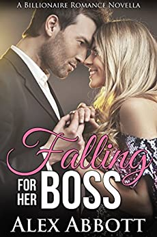 Falling for her Boss: A Billionaire Romance Novella by [Abbott, Alex]