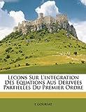 Lecons Sur L'Integration des Equations Aus Derivees Partielles du Premier Ordre, E. Goursat, 1147555443