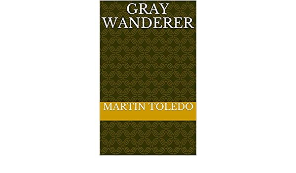Amazon.com: Gray Wanderer (Spanish Edition) eBook: martin toledo: Kindle Store