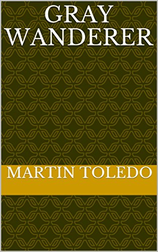 Gray Wanderer (Spanish Edition) by [toledo, martin]. Kindle App Ad