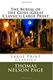 The Burial of the Guns (Great Classics) Large Print, Thomas Nelson Page, 1492267082