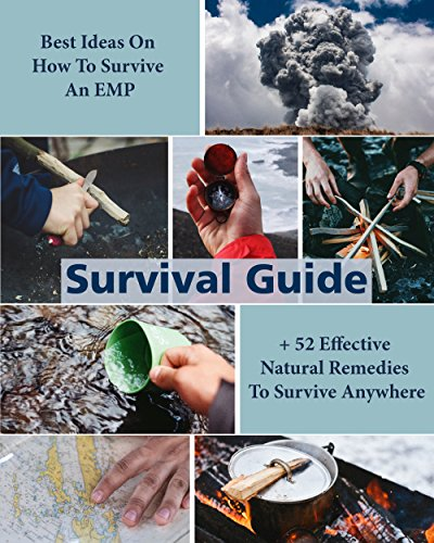 Survival Guide: Best Ideas On How To Survive An EMP + 52 Effective Natural Remedies To Survive Anywhere: (Herbal Medicine, Essential Oils, How to Survive An EMP Attack) (Naturopathy, Survival Book)