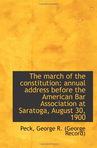 The march of the constitution: annual address before the American Bar Association at Saratoga, Augus ebook