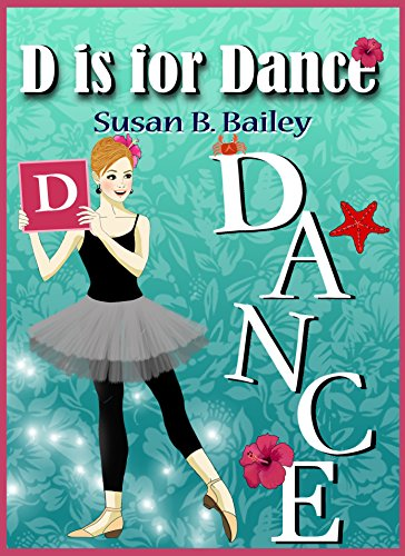 D is For Dance: A Ballet Island Adventure (Love to Dance) by [Bailey, Susan B.]