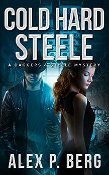 Cold Hard Steele (Daggers & Steele Book 2) by [Berg, Alex P.]