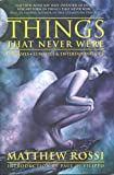 img - for Things That Never Were: Fantasies, Lunacies & Entertaining Lies by Matthew Rossi (2003-08-01) book / textbook / text book