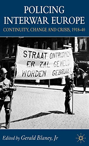 Policing Interwar Europe: Continuity, Change and Crisis, 1918-40
