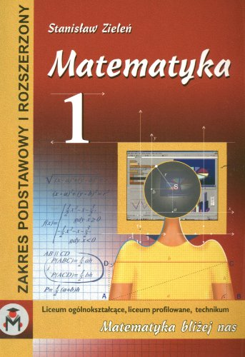 Matematyka 1: Zakres podstawowy i rozszerzony Stanislaw Zielen
