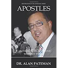 Apostles: Can the Church Survive Without Them? (Restoration of the Apostolic Series) (Volume 1)