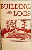 Building with Logs, Clyde P. Fickes and W. Ellis Groben, 084666030X
