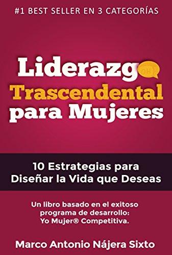 Descargar Libro Liderazgo Trascendental Para Mujeres: 10 Estrategias Para Diseñar La Vida Que Deseas Marco Antonio Nájera Sixto