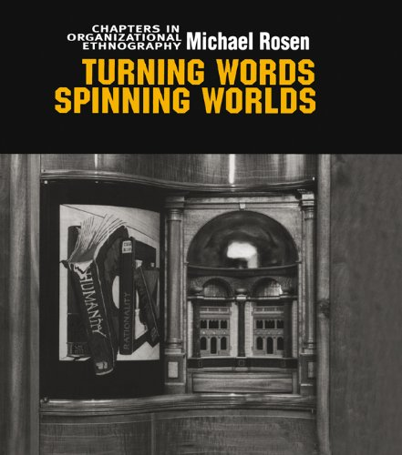 Download Turning Words, Spinning Worlds: Chapter in Organizational Ethnography (Management, Organizations & Society) Pdf