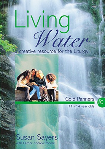 Download Living Water: Gold Panners (11-14 Year Olds): A Creative Resource for the Liturgy ebook