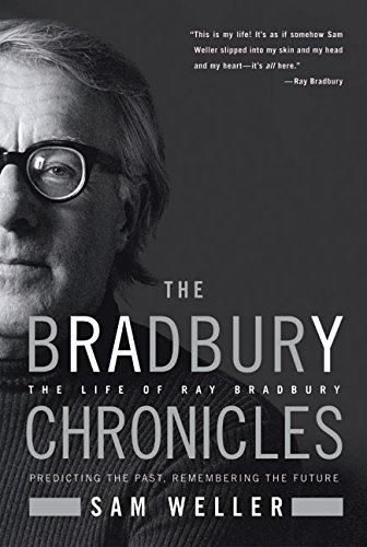 The Bradbury Chronicles: The Life of Ray Bradbury, Weller, Sam
