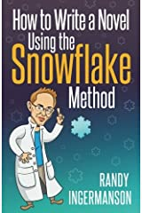 How to Write a Novel Using the Snowflake Method (Advanced Fiction Writing) (Volume 1) Paperback