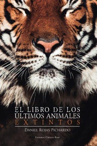 El libro de los ultimos animales extintos (Spanish Edition) [Daniel Rojas Pichardo] (Tapa Blanda)