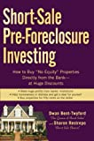 "Short-Sale Pre-Foreclosure Investing: How to Buy ""No-Equity"" Properties Directly from the Bank - at Huge Discounts"