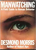 Manwatching: Field Guide to Human Behaviour by Desmond Morris (1977-10-17)