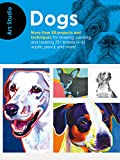 Image of Art Studio: Dogs: More than 50 projects and techniques for drawing, painting, and creating 25+ breeds in oil, acrylic, pencil, and more!
