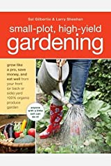 Small-Plot High-Yield Gardening( Grow Like a Pro Save Money and Eat Well from Your Front (or Back Side) Yard 100% Organic Produce Garden)[SMALL PLOT HIGH YIELD GA-REV/E][Paperback] Paperback