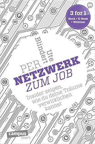 Per Netzwerk zum Job: Insider zeigen, wie du deine Träume verwirklichen kannst, plus E-Book inside (ePub, mobi oder pdf) (campus smart)