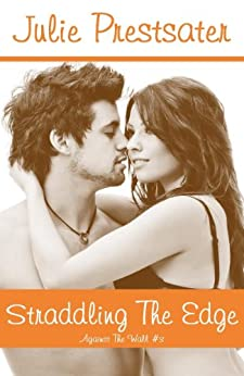 Straddling The Edge (Against The Wall Book 3) by [Prestsater, Julie]
