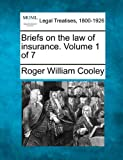 Briefs on the law of insurance. Volume 1 Of 7, Roger William Cooley, 1240138970