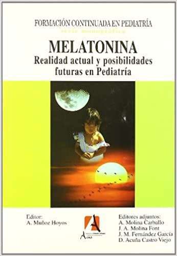 Melatonina / Melatonin: Realidad Actual Y Posiblidades Futuras En Pediatria / Current Realities and Future Possibilities in Pediatrics (Spanish Edition) ...