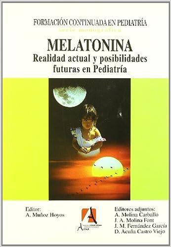Melatonina. Realidad Actual Y Pos Pediatría.Puericultura: Amazon.es: Antonio Muñoz Hoyos, A. Molina Carballo, J.A Molina Fon, J. M. Fernández García, ...