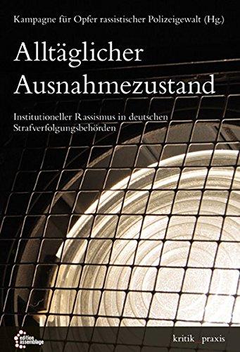 Alltäglicher Ausnahmezustand: Institutioneller Rassismus in deutschen Strafverfolgungsbehörden (kritik_praxis)