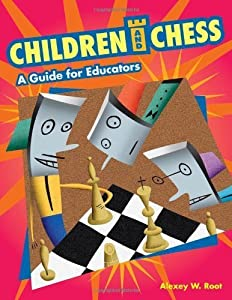 Children and Chess: A Guide for Educators by Alexey W. Root (2006-03-30)