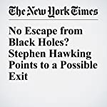 No Escape from Black Holes? Stephen Hawking Points to a Possible Exit | Dennis Overbye