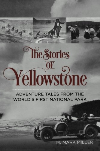 The Stories of Yellowstone: Adventure Tales from the World's First National Park