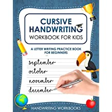 Cursive Handwriting Workbook for Kids: A Letter Writing Practice Book for Beginners (Appropriate for Grades 2-5!)