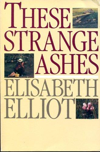 These Strange AshesBy Elisabeth Elliot